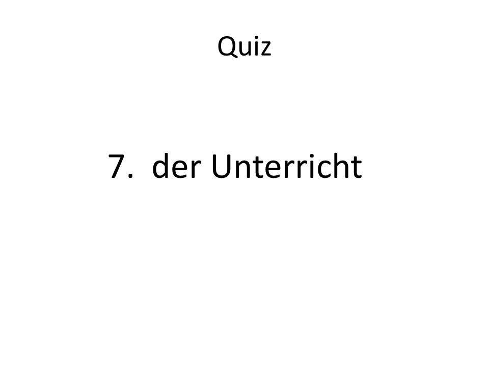 Quiz 7. der Unterricht