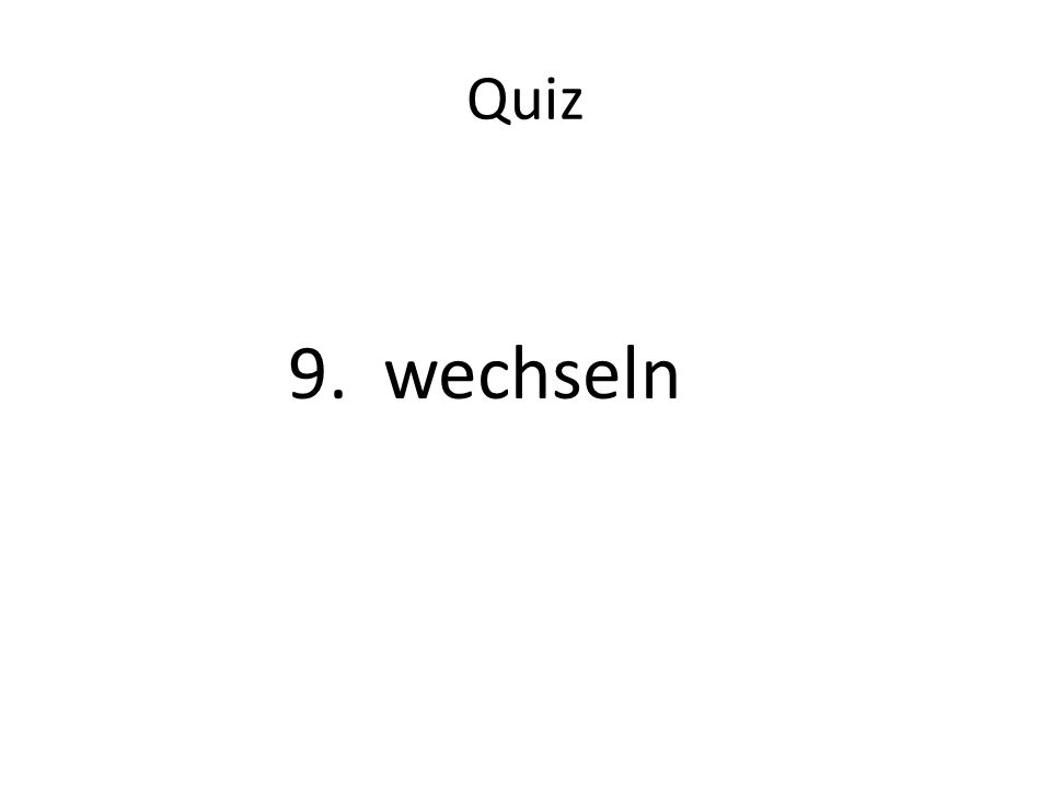 Quiz 9. wechseln