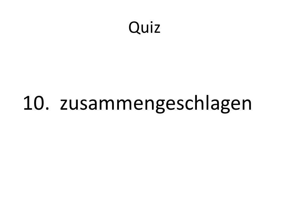 Quiz 10. zusammengeschlagen