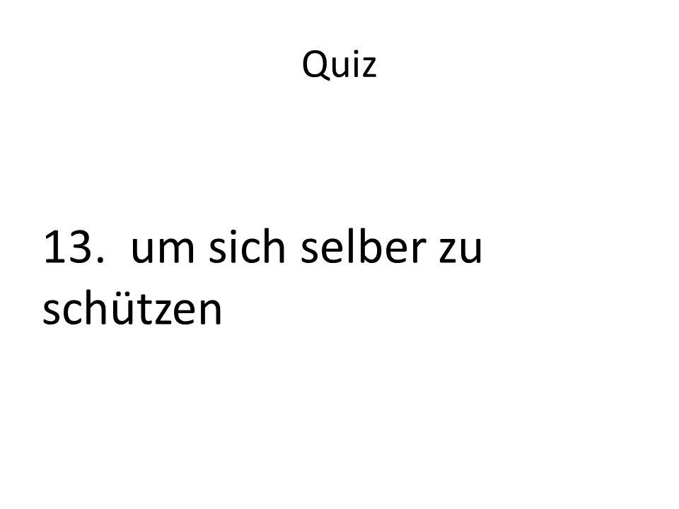 Quiz 13. um sich selber zu schützen