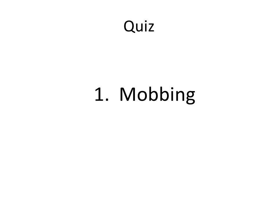 Quiz 1. Mobbing