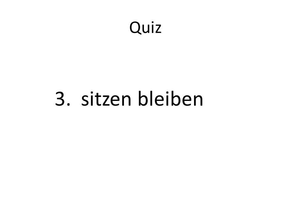 Quiz 3. sitzen bleiben