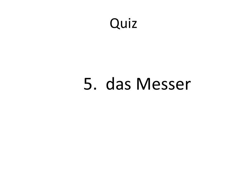 Quiz 5. das Messer