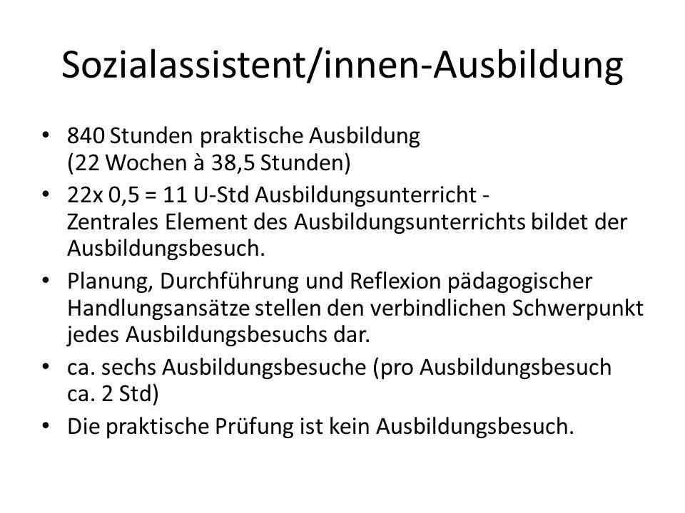 Sozialassistent/innen-Ausbildung 840 Stunden praktische Ausbildung (22 Wochen à 38,5 Stunden) 22x 0,5 = 11 U-Std Ausbildungsunterricht - Zentrales Ele