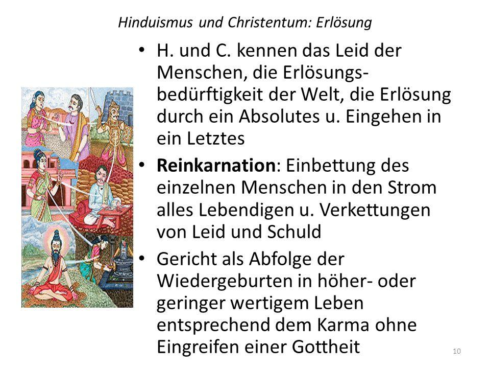 Hinduismus und Christentum: Erlösung H. und C. kennen das Leid der Menschen, die Erlösungs- bedürftigkeit der Welt, die Erlösung durch ein Absolutes u
