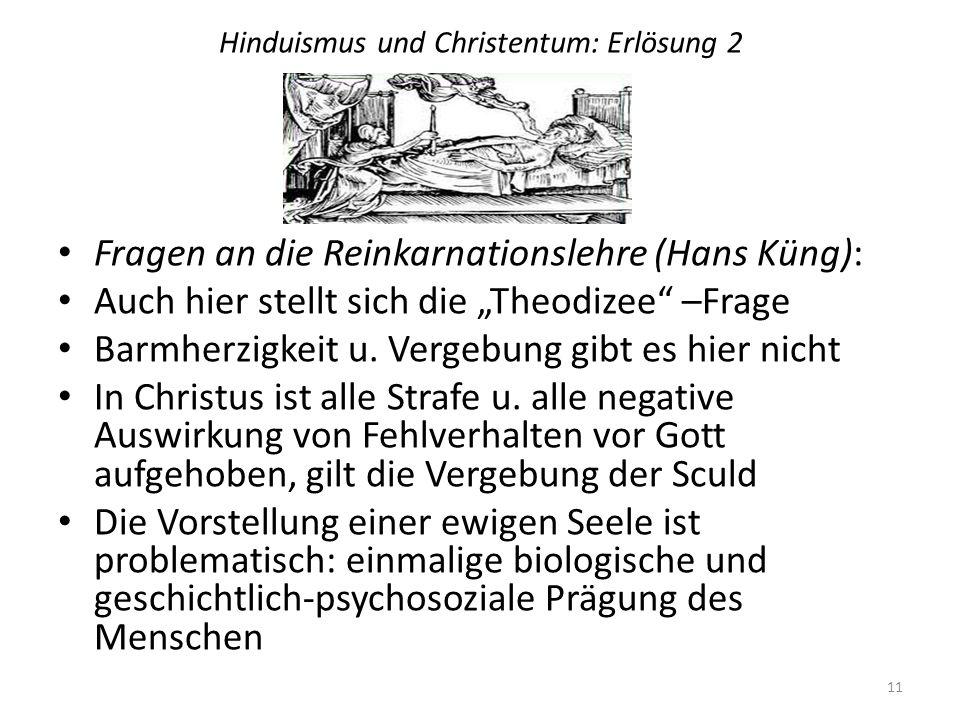 Hinduismus und Christentum: Erlösung 2 Fragen an die Reinkarnationslehre (Hans Küng): Auch hier stellt sich die Theodizee –Frage Barmherzigkeit u. Ver