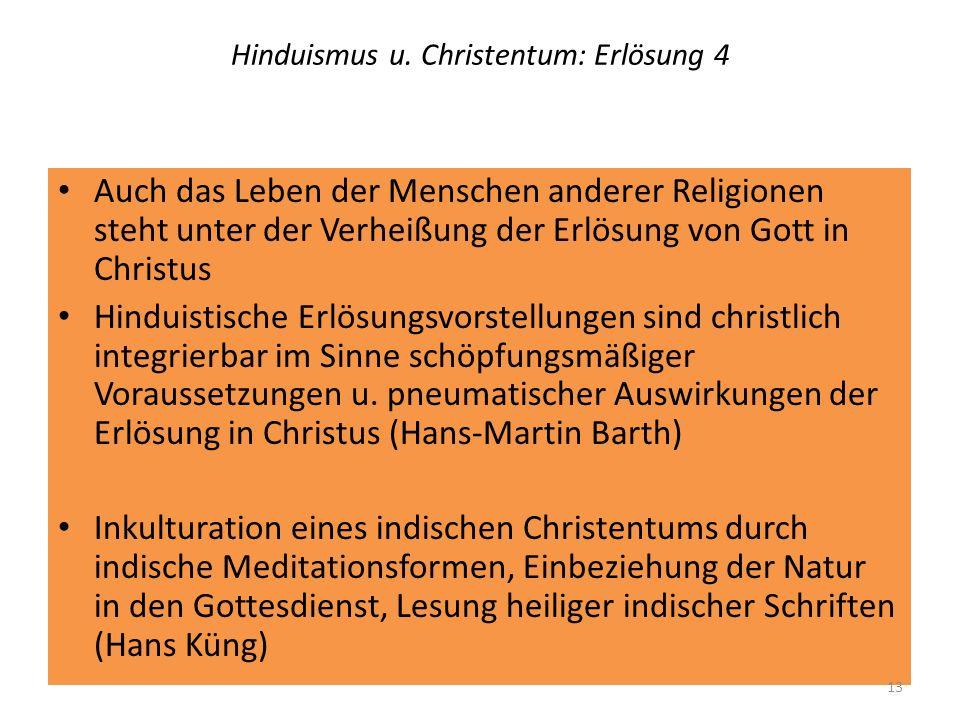 Hinduismus u. Christentum: Erlösung 4 Auch das Leben der Menschen anderer Religionen steht unter der Verheißung der Erlösung von Gott in Christus Hind