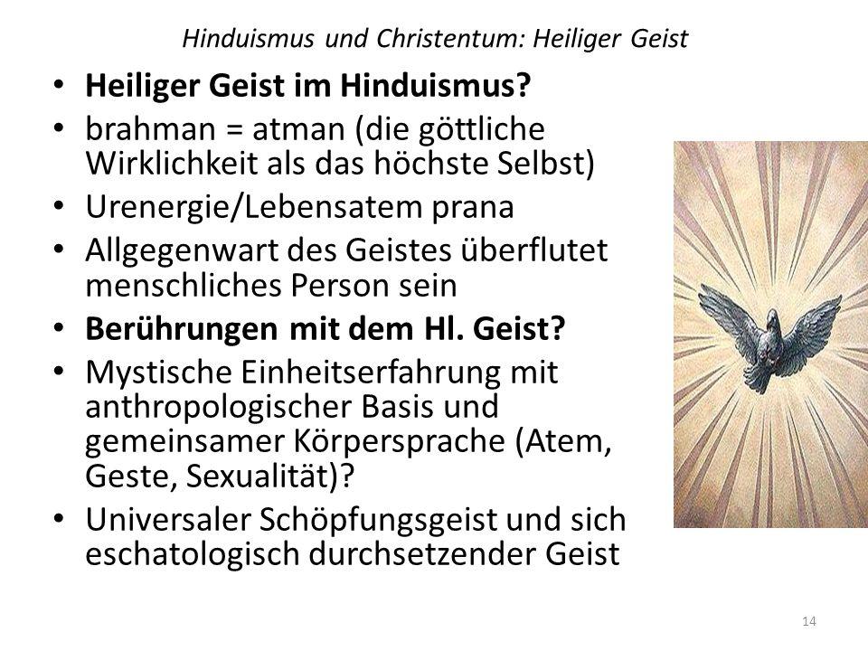 Hinduismus und Christentum: Heiliger Geist Heiliger Geist im Hinduismus? brahman = atman (die göttliche Wirklichkeit als das höchste Selbst) Urenergie