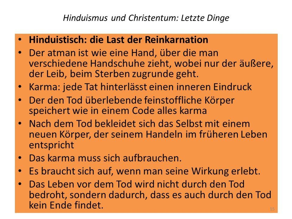 Hinduismus und Christentum: Letzte Dinge Hinduistisch: die Last der Reinkarnation Der atman ist wie eine Hand, über die man verschiedene Handschuhe zi