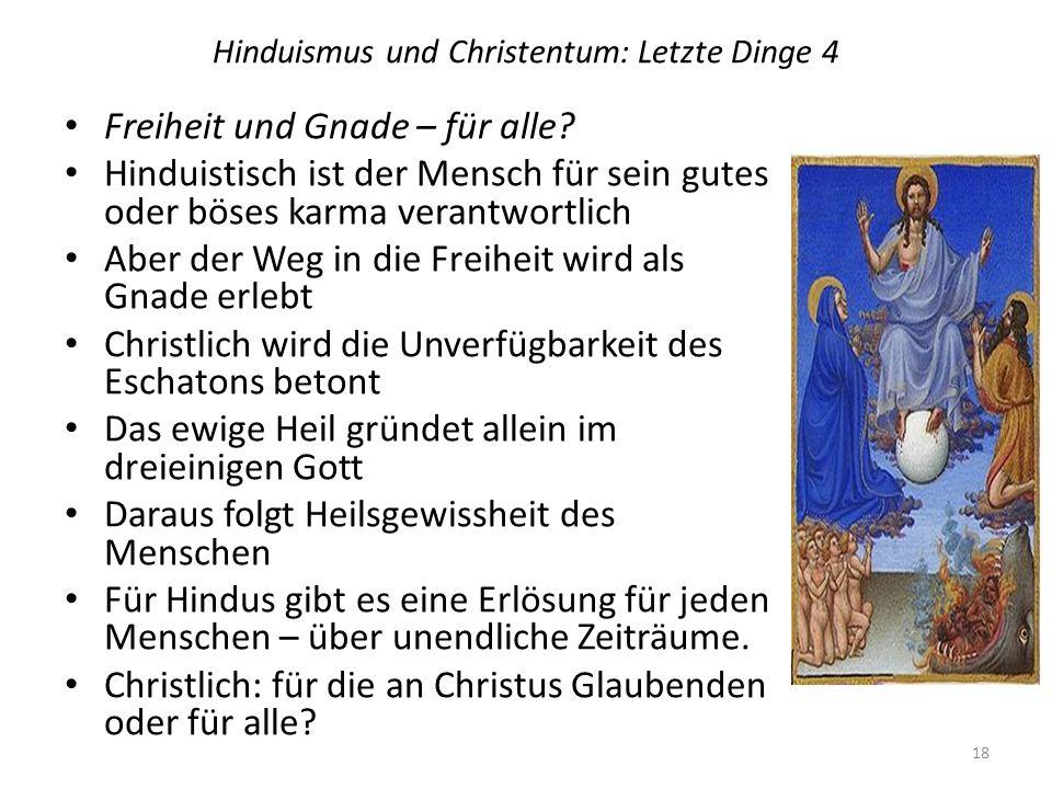 Hinduismus und Christentum: Letzte Dinge 4 Freiheit und Gnade – für alle? Hinduistisch ist der Mensch für sein gutes oder böses karma verantwortlich A