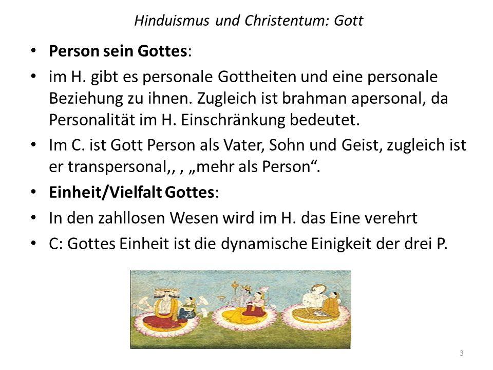 Hinduismus und Christentum: Gott Person sein Gottes: im H. gibt es personale Gottheiten und eine personale Beziehung zu ihnen. Zugleich ist brahman ap