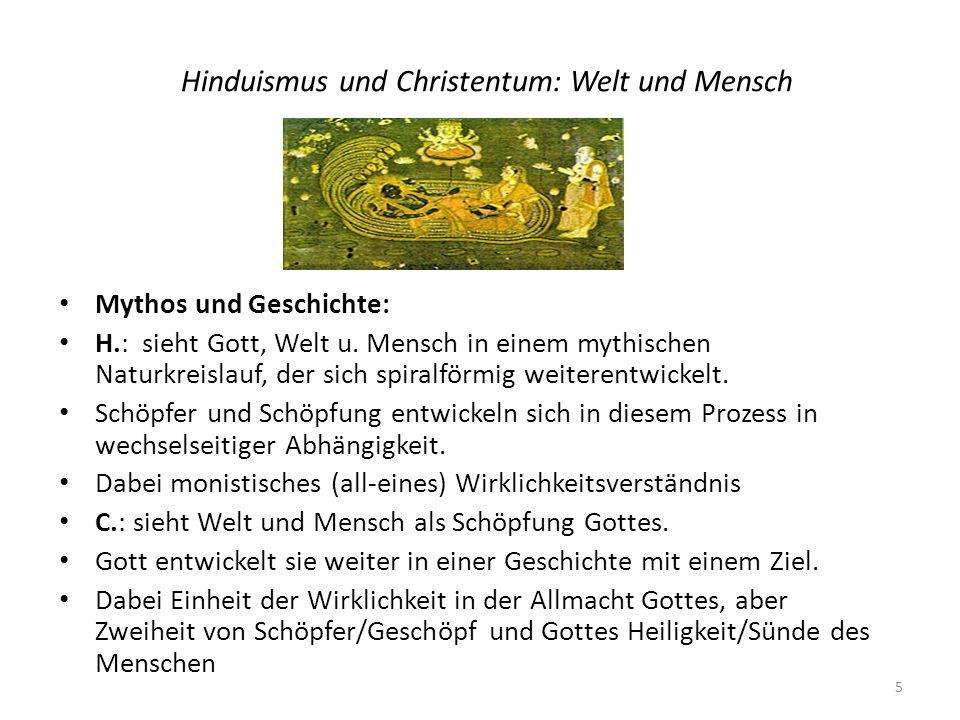 Hinduismus und Christentum: Welt und Mensch Mythos und Geschichte: H.: sieht Gott, Welt u. Mensch in einem mythischen Naturkreislauf, der sich spiralf