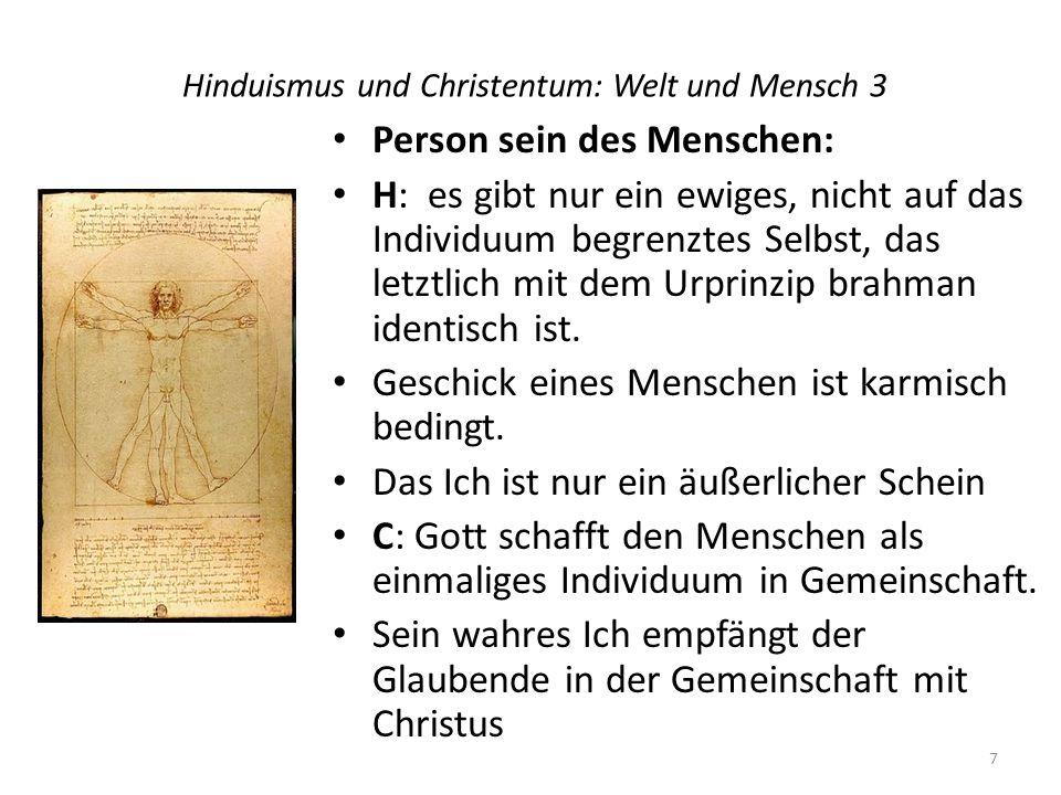 Hinduismus und Christentum: Welt und Mensch 3 Person sein des Menschen: H: es gibt nur ein ewiges, nicht auf das Individuum begrenztes Selbst, das let