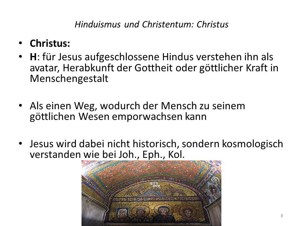 Hinduismus und Christentum: Christus Christus: H: für Jesus aufgeschlossene Hindus verstehen ihn als avatar, Herabkunft der Gottheit oder göttlicher K