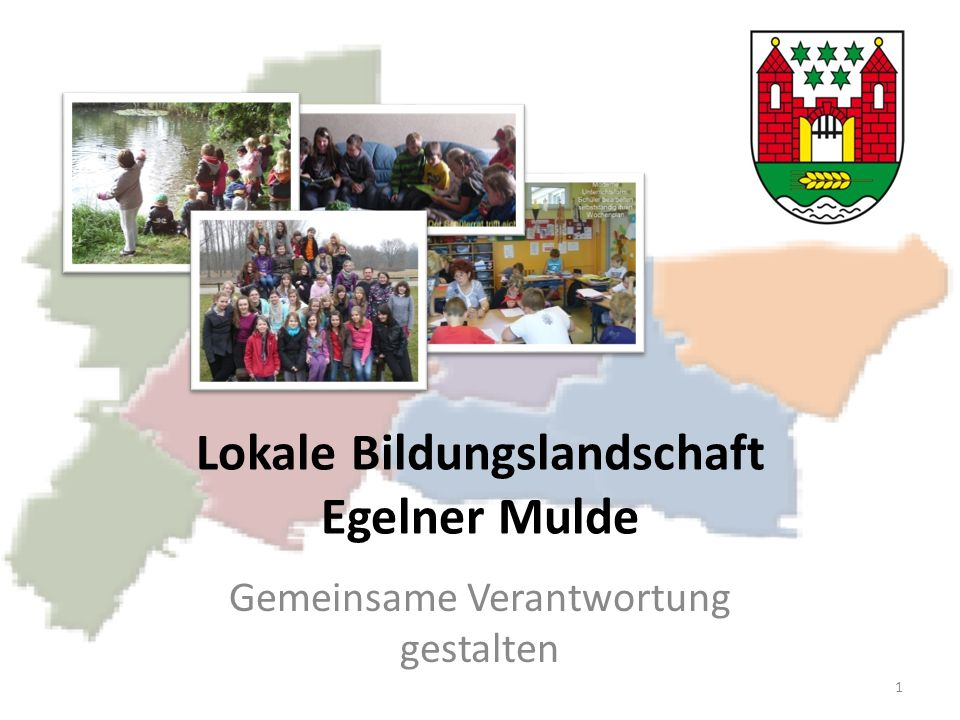 Lokale Bildungslandschaft Egelner Mulde Welches ist das Ziel einer lokalen Bildungslandschaft.