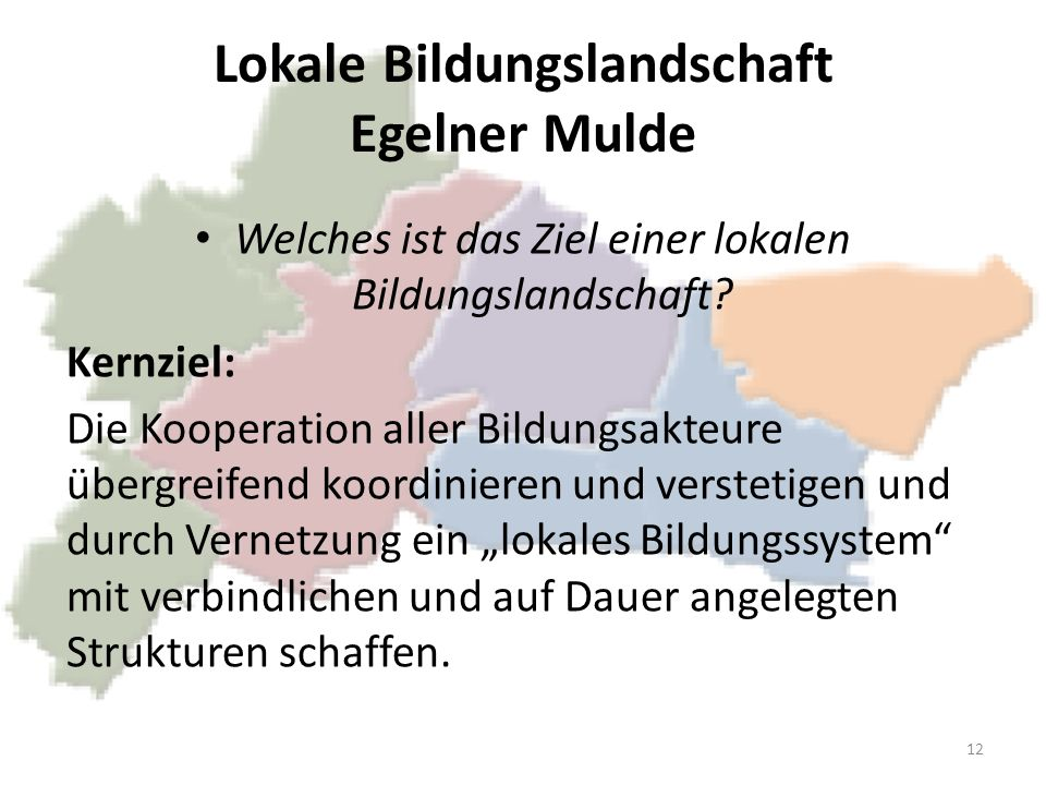 Lokale Bildungslandschaft Egelner Mulde Welches ist das Ziel einer lokalen Bildungslandschaft? Kernziel: Die Kooperation aller Bildungsakteure übergre