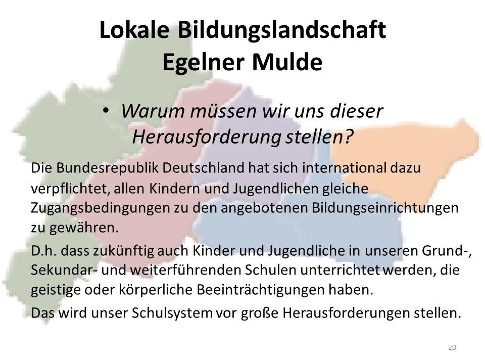 Lokale Bildungslandschaft Egelner Mulde Warum müssen wir uns dieser Herausforderung stellen? Die Bundesrepublik Deutschland hat sich international daz