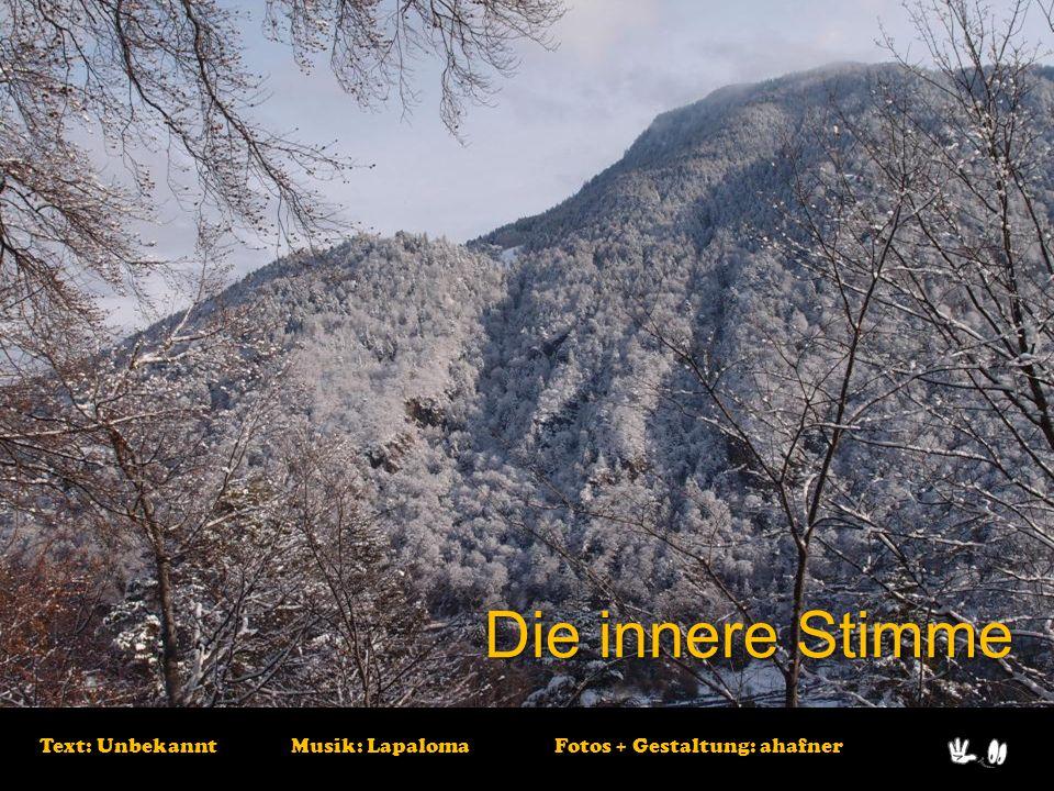 Text: Unbekannt Musik: Lapaloma Fotos + Gestaltung: ahafner Die innere Stimme