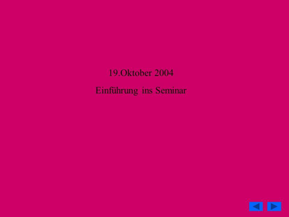 19.Oktober 2004 Einführung ins Seminar