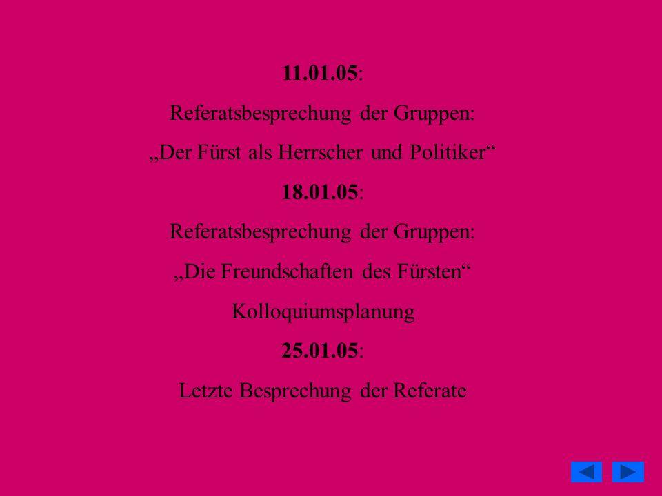 11.01.05: Referatsbesprechung der Gruppen: Der Fürst als Herrscher und Politiker 18.01.05: Referatsbesprechung der Gruppen: Die Freundschaften des Für