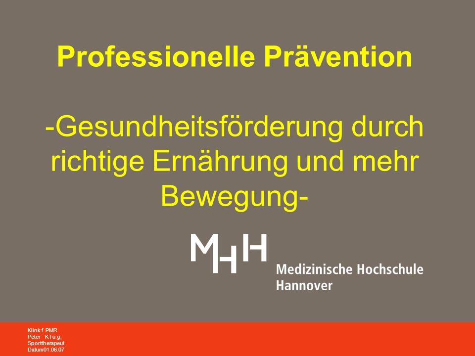 Klink f. PMR Peter K l u g, Sporttherapeut Datum01.06.07 Professionelle Prävention -Gesundheitsförderung durch richtige Ernährung und mehr Bewegung-