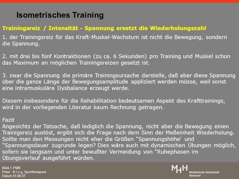 Klink f. PMR Peter K l u g, Sporttherapeut Datum 01.06.07 Trainingsreiz / Intensität - Spannung ersetzt die Wiederholungszahl 1. der Trainingsreiz für