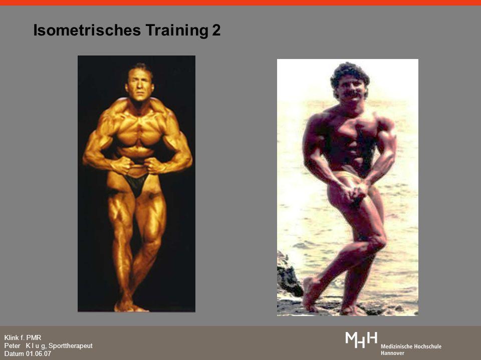 Klink f. PMR Peter K l u g, Sporttherapeut Datum 01.06.07 Isometrisches Training 2