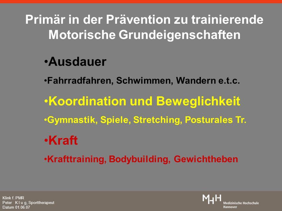 Klink f. PMR Peter K l u g, Sporttherapeut Datum 01.06.07 Primär in der Prävention zu trainierende Motorische Grundeigenschaften Ausdauer Fahrradfahre