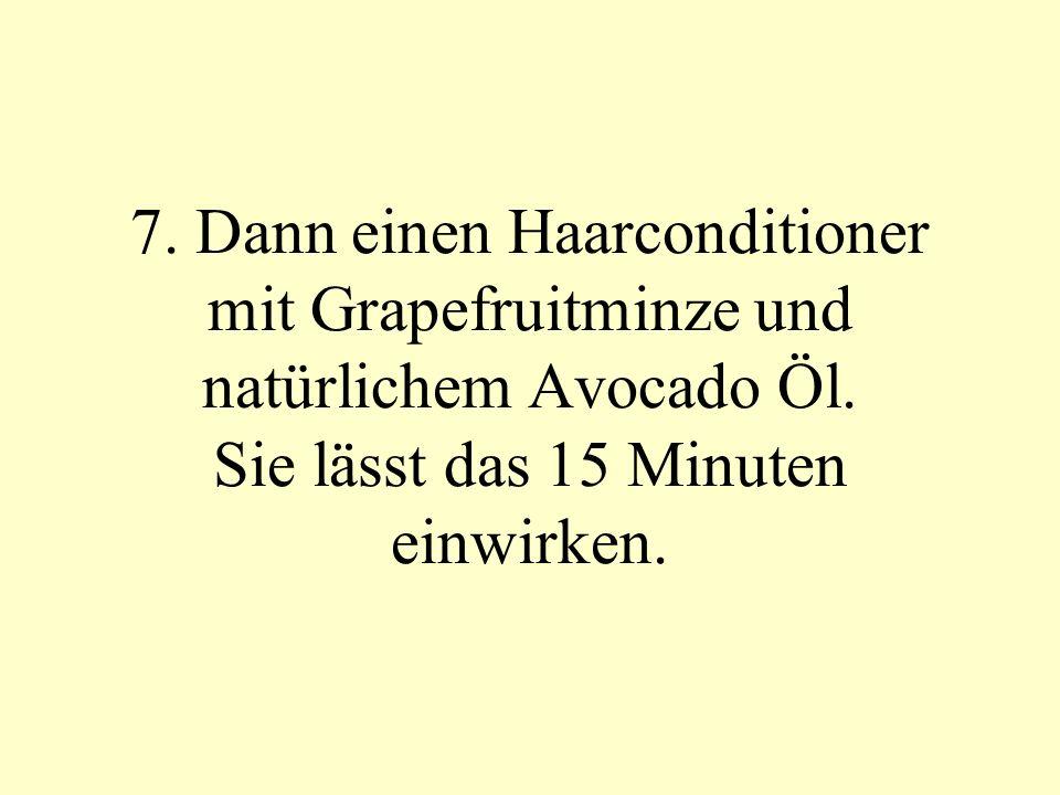 7. Dann einen Haarconditioner mit Grapefruitminze und natürlichem Avocado Öl. Sie lässt das 15 Minuten einwirken.