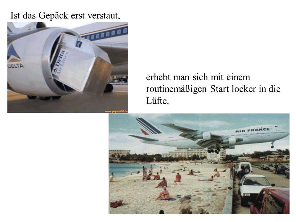 Natürlich mit dem Flieger, sicherer und auch bequemer als mit dem Auto, dem Schiff,oder gar dem Eselskarren.