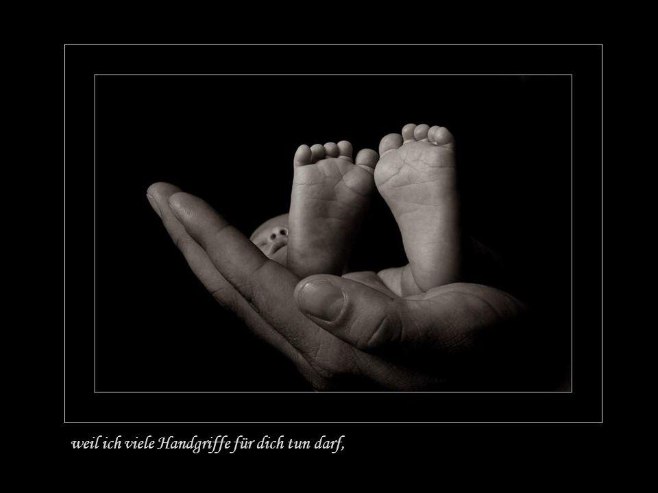 Und es sagte die große Hand zu der kleinen Hand Du, kleine Hand, ich brauche dich, weil ich von dir ergriffen bin. Das spüre ich,