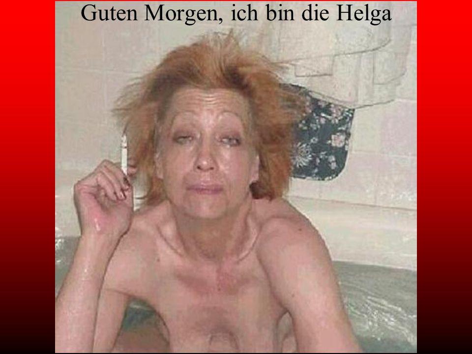 Guten Morgen, ich bin die Helga