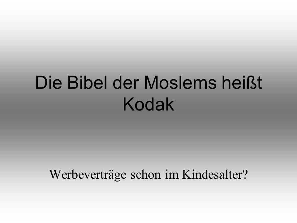 Die Bibel der Moslems heißt Kodak Werbeverträge schon im Kindesalter?
