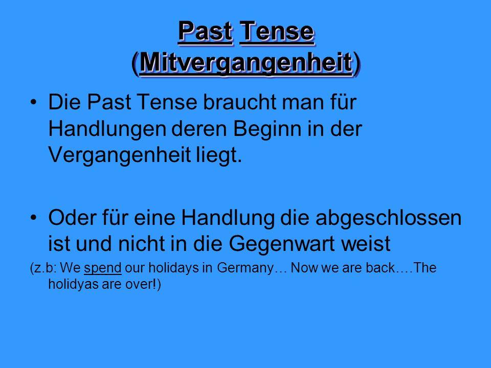 PastTense Mitvergangenheit Past Tense (Mitvergangenheit) Die Past Tense braucht man für Handlungen deren Beginn in der Vergangenheit liegt.