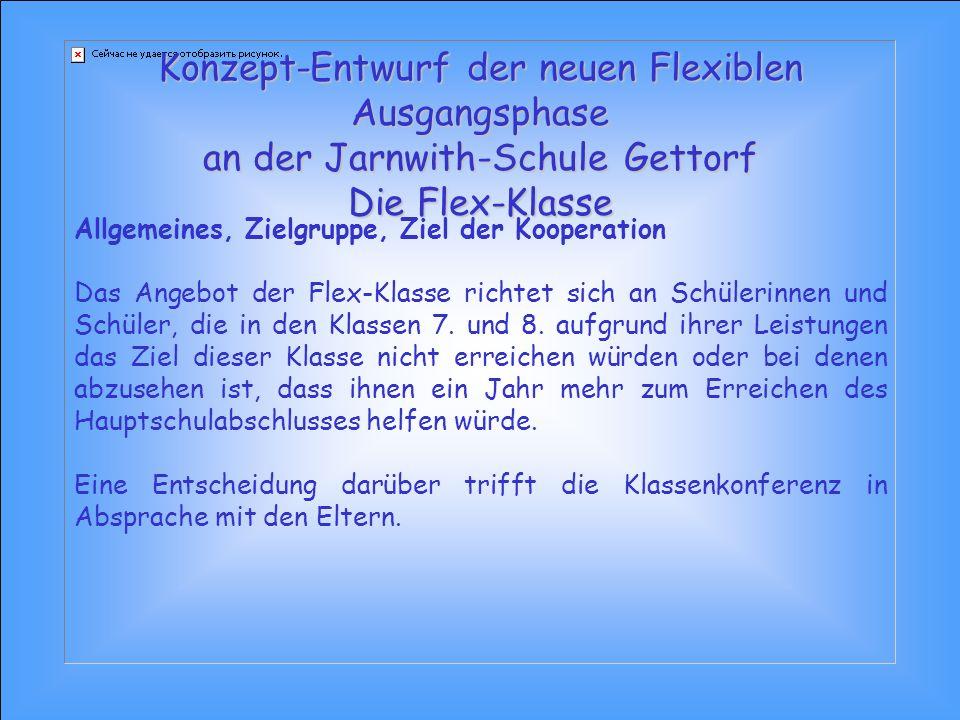 Konzept-Entwurf der neuen Flexiblen Ausgangsphase an der Jarnwith-Schule Gettorf Die Flex-Klasse Allgemeines, Zielgruppe, Ziel der Kooperation Das Ang