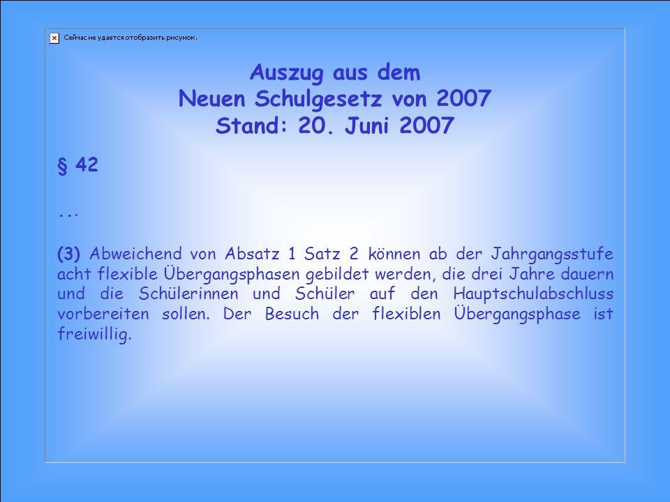 Auszug aus dem Neuen Schulgesetz von 2007 Stand: 20. Juni 2007 § 42... (3) Abweichend von Absatz 1 Satz 2 können ab der Jahrgangsstufe acht flexible Ü