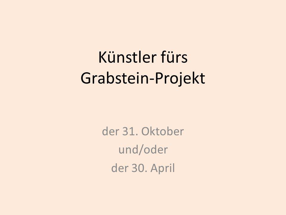 Künstler fürs Grabstein-Projekt der 31. Oktober und/oder der 30. April