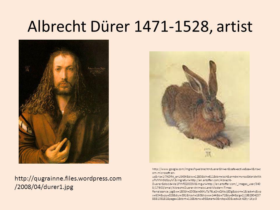 Albrecht Dürer 1471-1528, artist http://qugrainne.files.wordpress.com /2008/04/durer1.jpg http://www.google.com/imgres?q=albrecht+duerer&hl=en&safe=ac