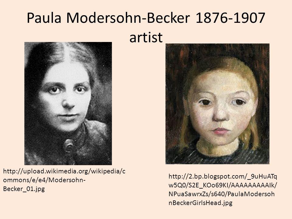 Paula Modersohn-Becker 1876-1907 artist http://upload.wikimedia.org/wikipedia/c ommons/e/e4/Modersohn- Becker_01.jpg http://2.bp.blogspot.com/_9uHuATq