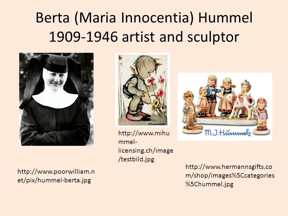 Berta (Maria Innocentia) Hummel 1909-1946 artist and sculptor http://www.mihu mmel- licensing.ch/image /testbild.jpg http://www.hermannsgifts.co m/sho