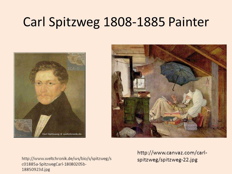 Carl Spitzweg 1808-1885 Painter http://www.canvaz.com/carl- spitzweg/spitzweg-22.jpg http://www.weltchronik.de/ws/bio/s/spitzweg/s c01885a-SpitzwegCar
