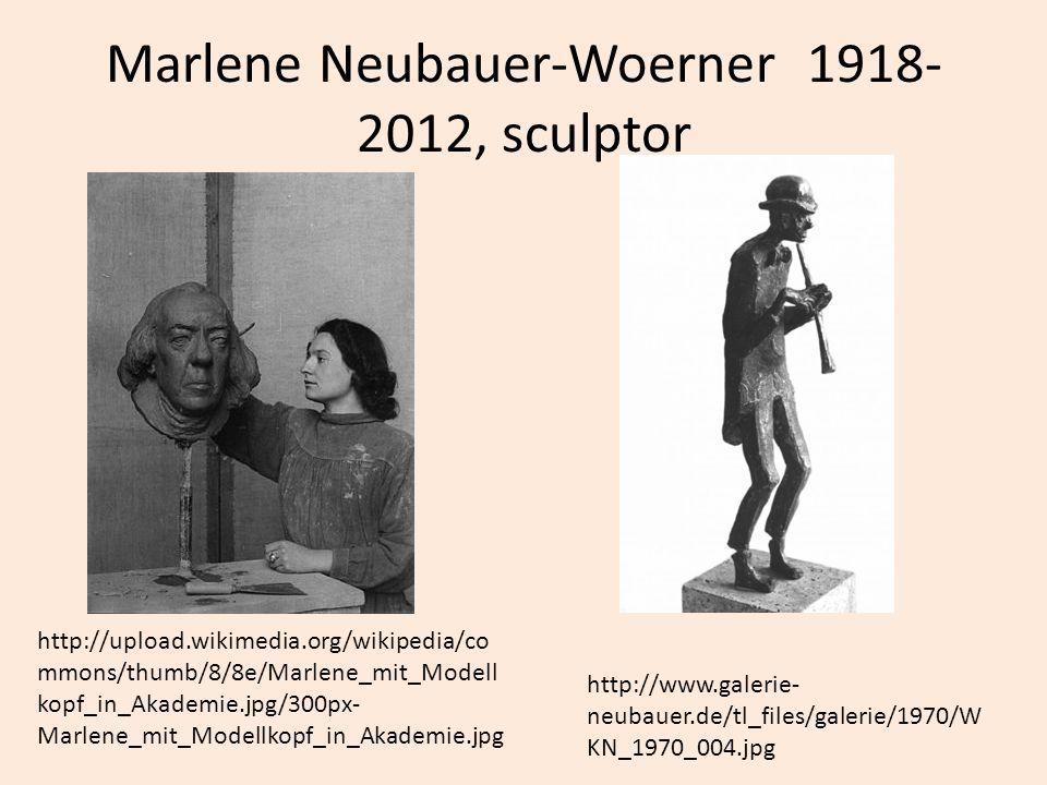 Marlene Neubauer-Woerner 1918- 2012, sculptor http://www.galerie- neubauer.de/tl_files/galerie/1970/W KN_1970_004.jpg http://upload.wikimedia.org/wiki