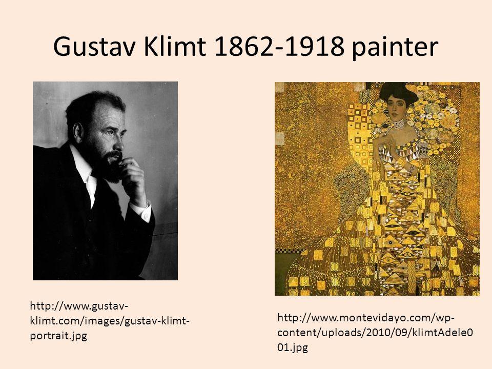 Gustav Klimt 1862-1918 painter http://www.montevidayo.com/wp- content/uploads/2010/09/klimtAdele0 01.jpg http://www.gustav- klimt.com/images/gustav-kl