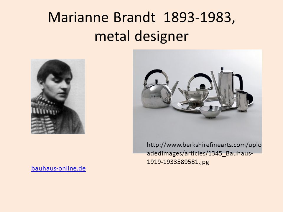 Marianne Brandt 1893-1983, metal designer bauhaus-online.de http://www.berkshirefinearts.com/uplo adedImages/articles/1345_Bauhaus- 1919-1933589581.jp