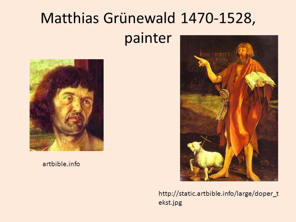 Matthias Grünewald 1470-1528, painter artbible.info http://static.artbible.info/large/doper_t ekst.jpg