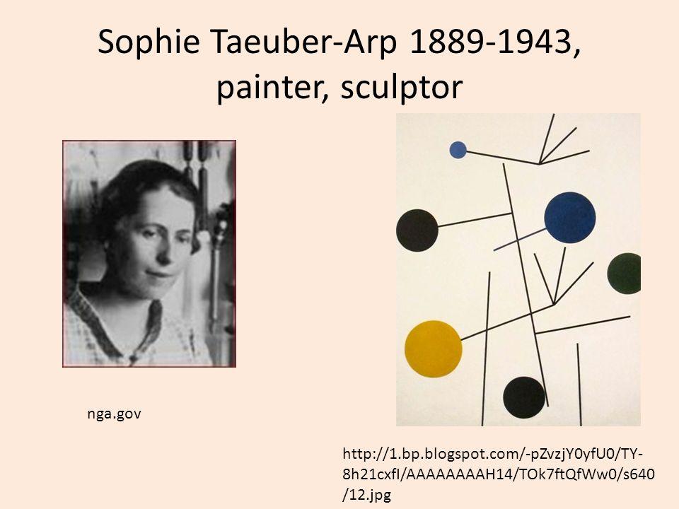 Sophie Taeuber-Arp 1889-1943, painter, sculptor http://1.bp.blogspot.com/-pZvzjY0yfU0/TY- 8h21cxfI/AAAAAAAAH14/TOk7ftQfWw0/s640 /12.jpg nga.gov