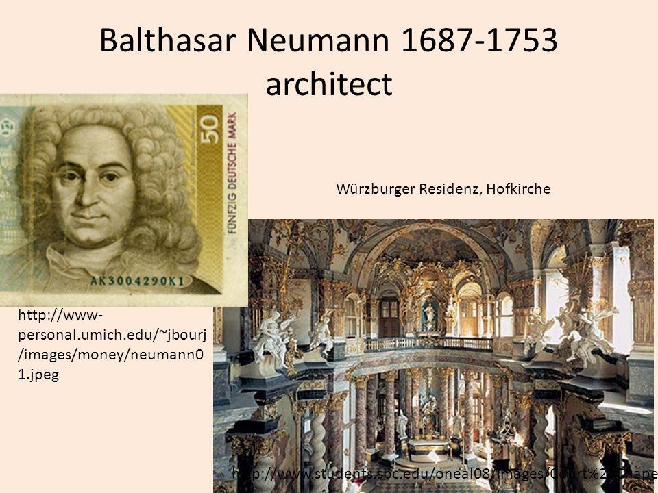 Balthasar Neumann 1687-1753 architect http://www.students.sbc.edu/oneal08/Images/Court%20Chapel.jpg http://www- personal.umich.edu/~jbourj /images/mon