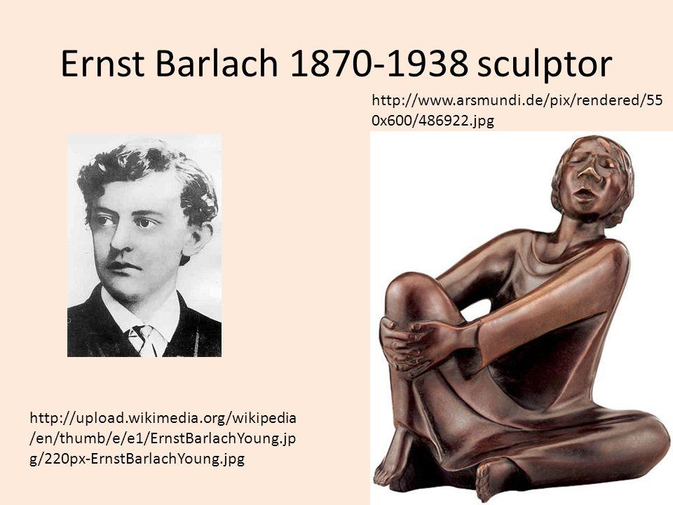 Ernst Barlach 1870-1938 sculptor http://www.arsmundi.de/pix/rendered/55 0x600/486922.jpg http://upload.wikimedia.org/wikipedia /en/thumb/e/e1/ErnstBar