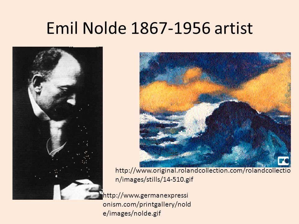 Emil Nolde 1867-1956 artist http://www.original.rolandcollection.com/rolandcollectio n/images/stills/14-510.gif http://www.germanexpressi onism.com/pr