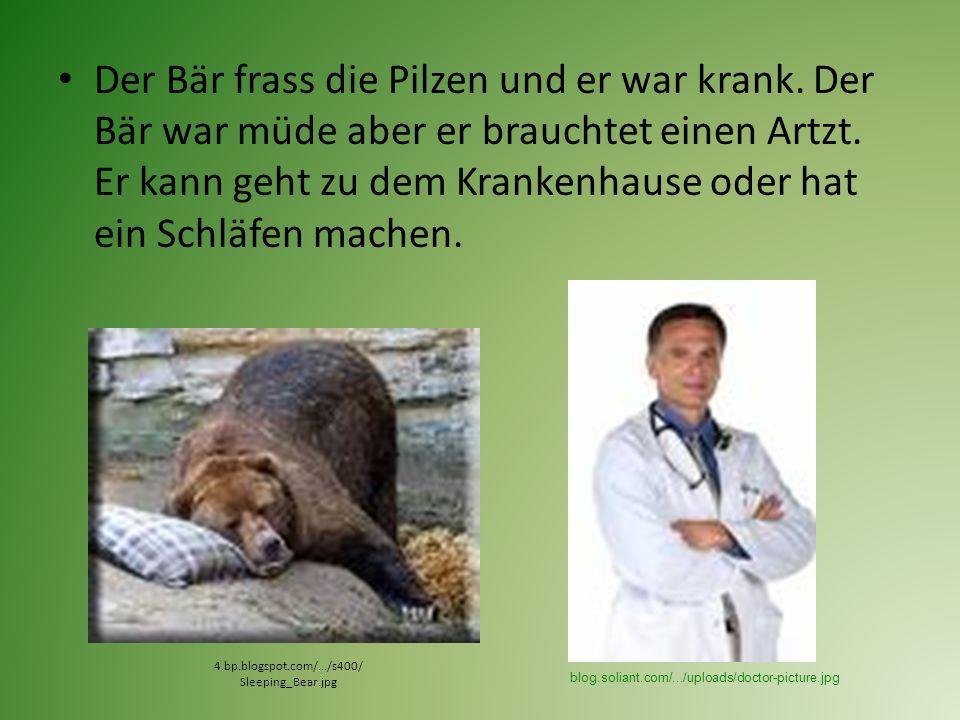 Der Bär gingt zu dem Krankenhause aber den Artzt war Golf spielen.